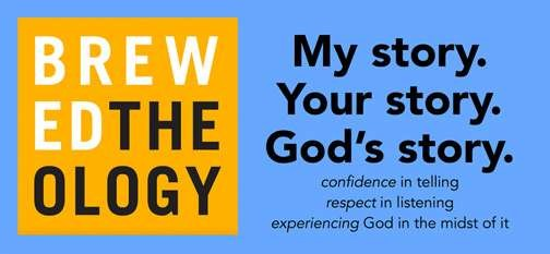 "Brewed Theology twice on Tuesday, April 10 - ""My Story. Your Story. God's Story."""