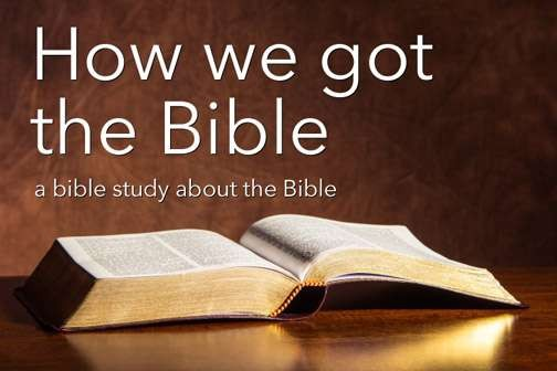 How We Got the Bible - A new 7-week Adult Bible study on Wednesdays, beginning April 11